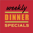 Weekly Dinner Specials